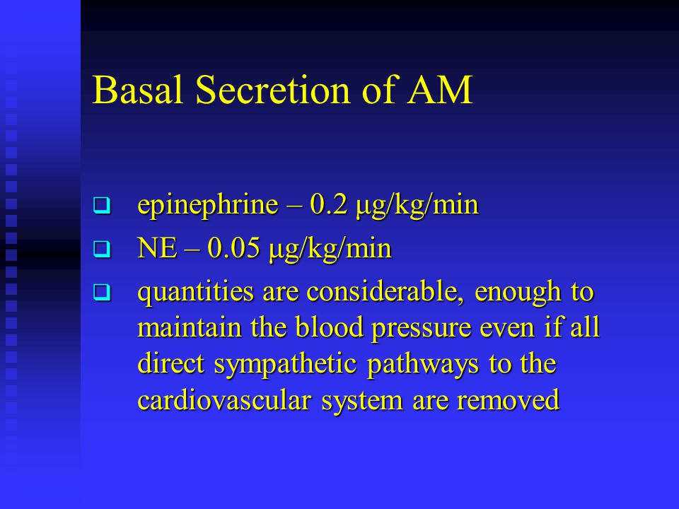 Basal Secretion of AM epinephrine – 0.2 μg/kg/min NE – 0.05 μg/kg/min