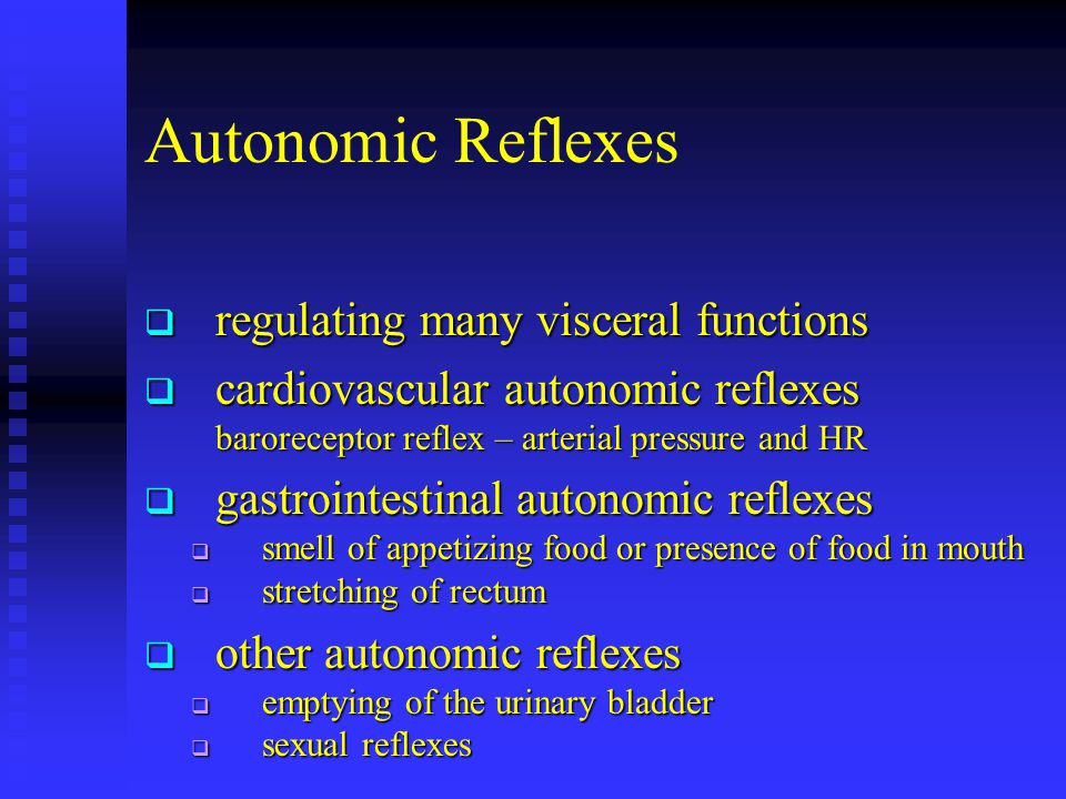 Autonomic Reflexes regulating many visceral functions