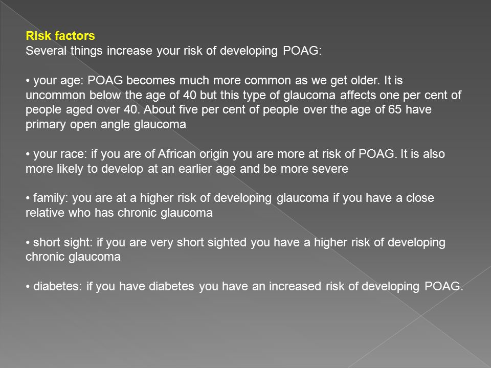 Risk factors Several things increase your risk of developing POAG: