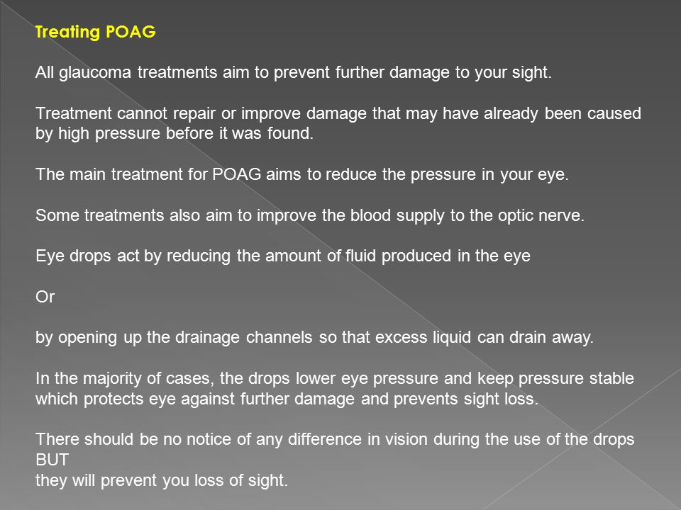 Treating POAG All glaucoma treatments aim to prevent further damage to your sight.