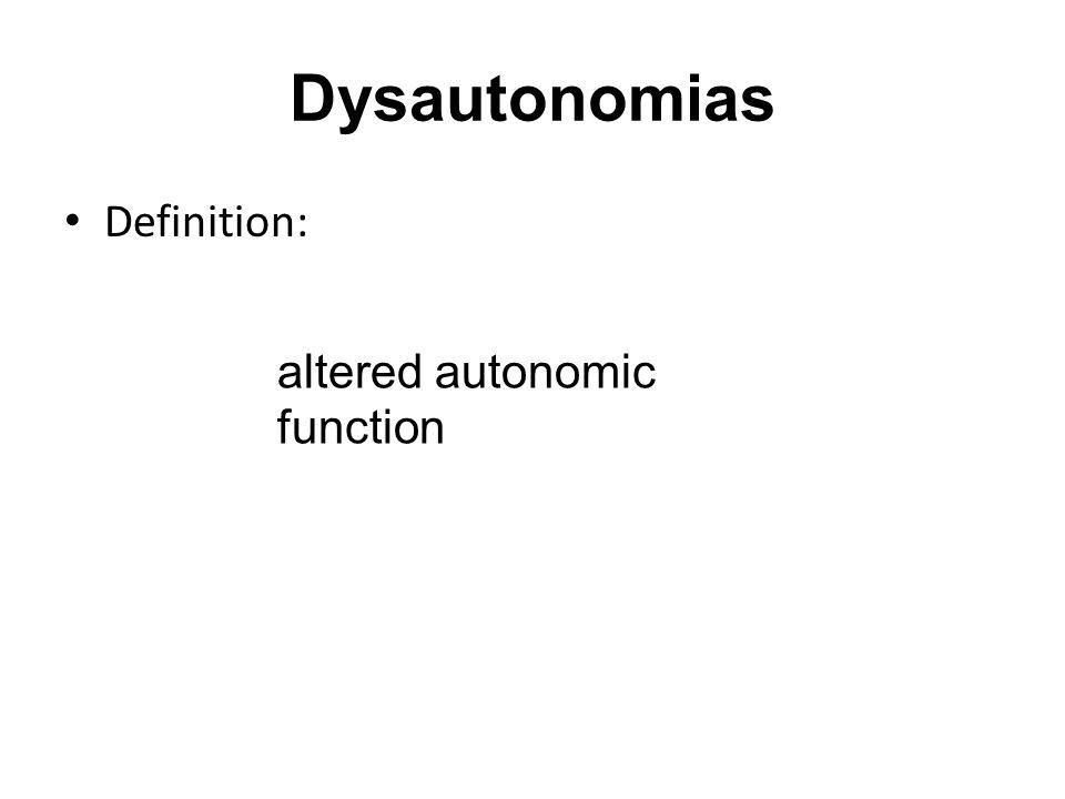 Dysautonomias Definition: altered autonomic function