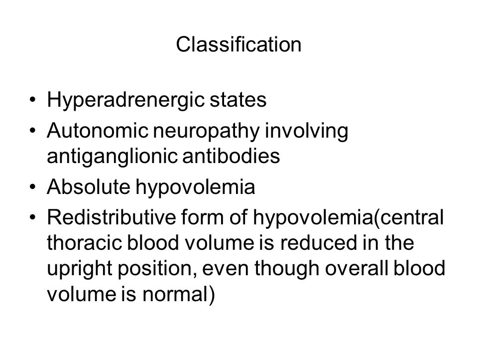 Classification Hyperadrenergic states. Autonomic neuropathy involving antiganglionic antibodies. Absolute hypovolemia.