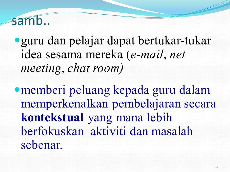 samb.. guru dan pelajar dapat bertukar-tukar idea sesama mereka (e-mail, net meeting, chat room)