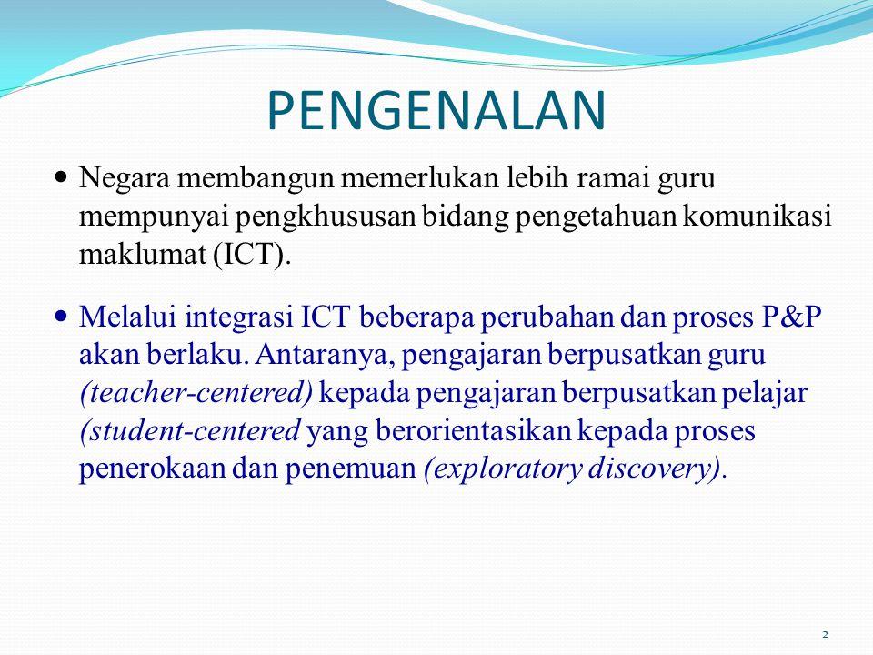 PENGENALAN Negara membangun memerlukan lebih ramai guru mempunyai pengkhususan bidang pengetahuan komunikasi maklumat (ICT).