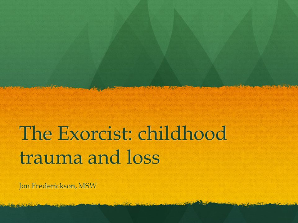 The Exorcist: childhood trauma and loss