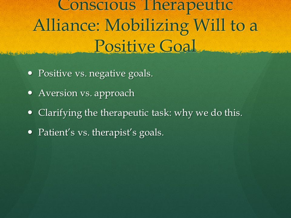 Conscious Therapeutic Alliance: Mobilizing Will to a Positive Goal