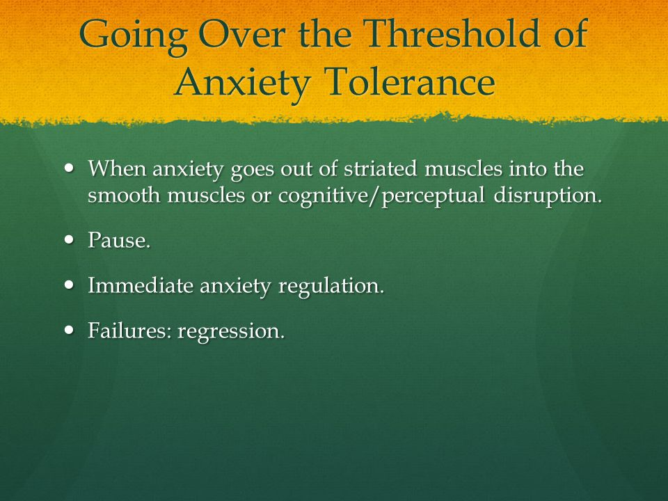 Going Over the Threshold of Anxiety Tolerance