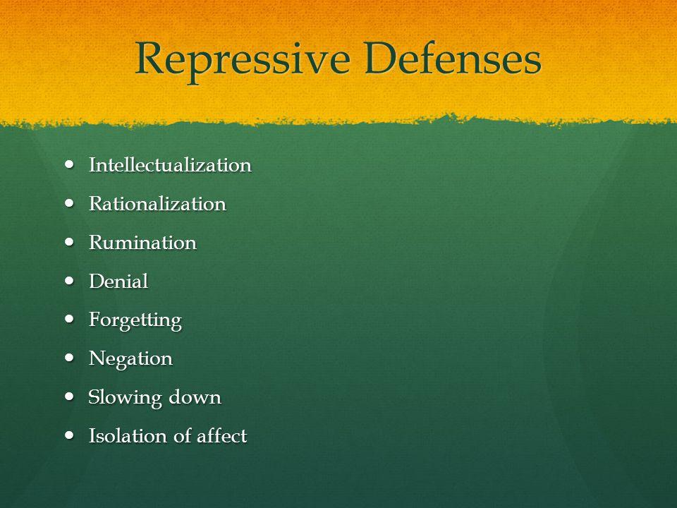 Repressive Defenses Intellectualization Rationalization Rumination