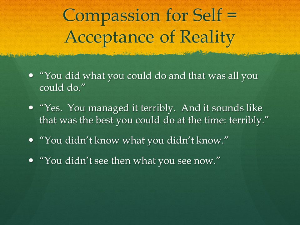 Compassion for Self = Acceptance of Reality