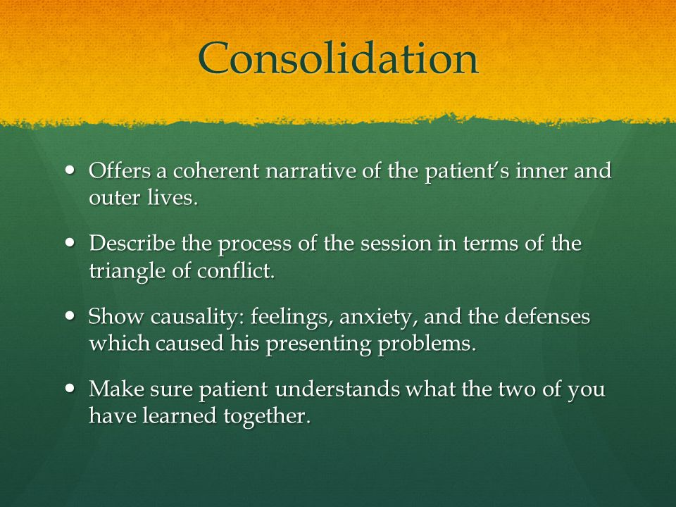 Consolidation Offers a coherent narrative of the patient's inner and outer lives.