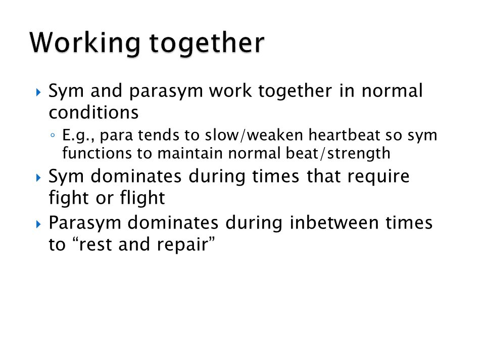 Working together Sym and parasym work together in normal conditions