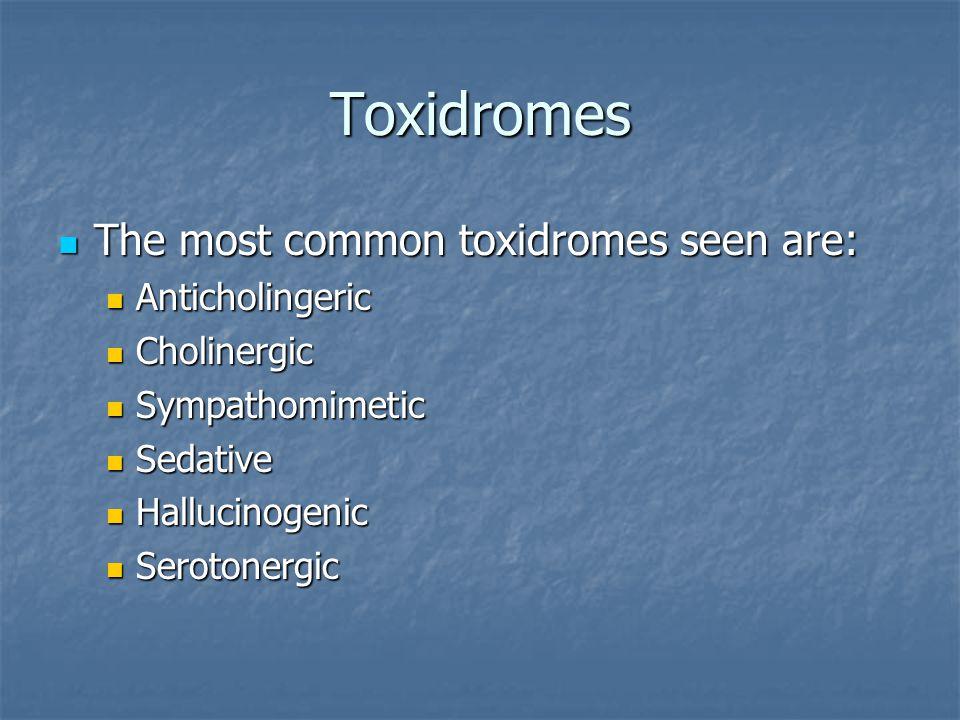 Toxidromes The most common toxidromes seen are: Anticholingeric