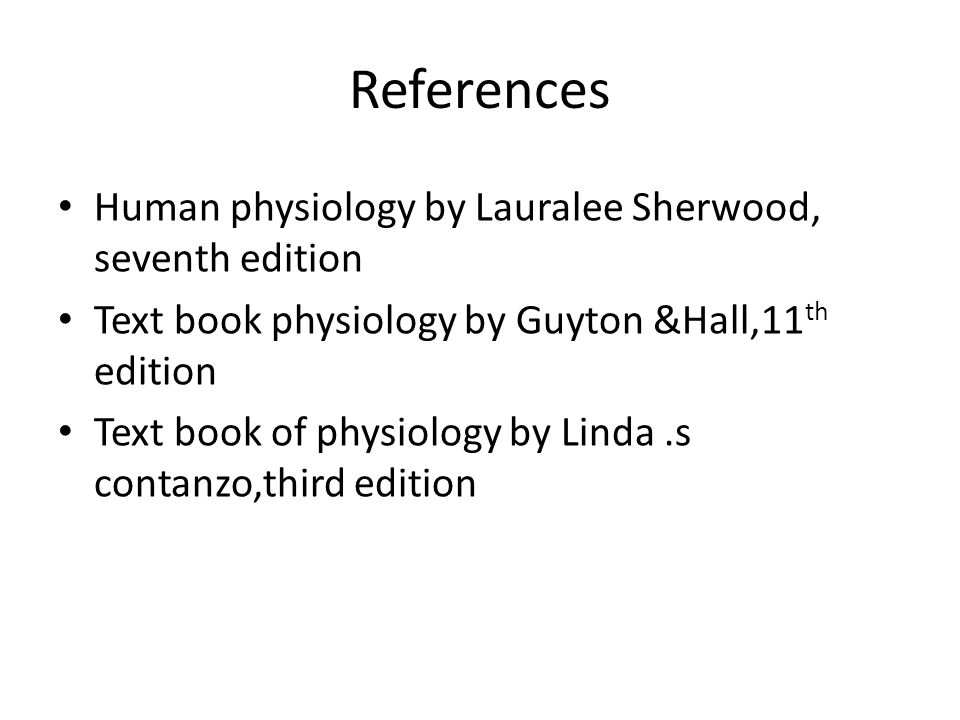 References Human physiology by Lauralee Sherwood, seventh edition