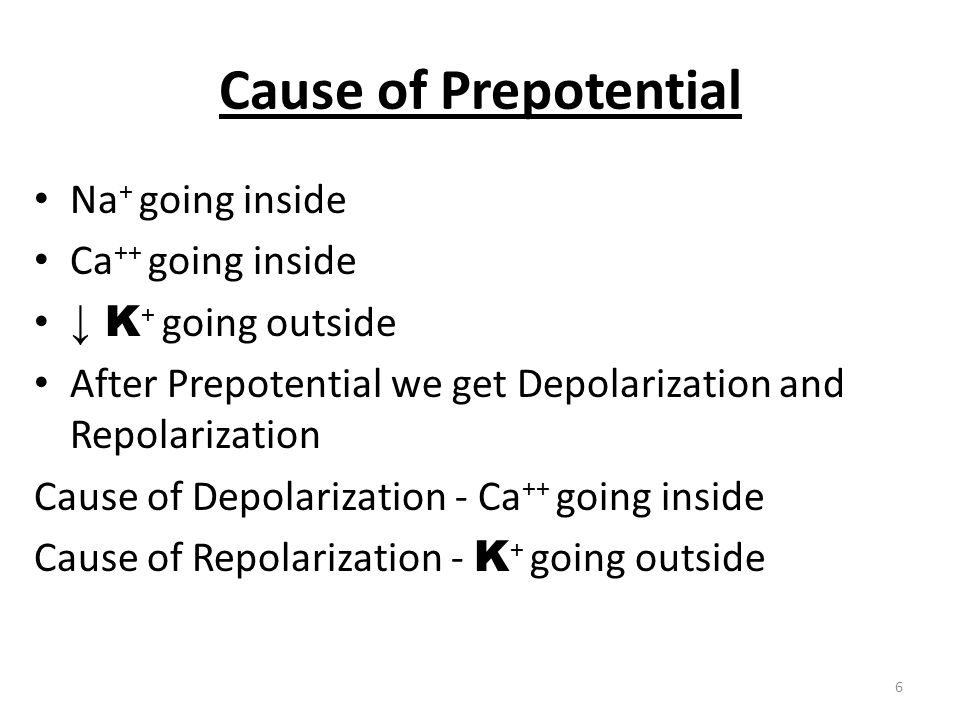 Cause of Prepotential Na+ going inside Ca++ going inside