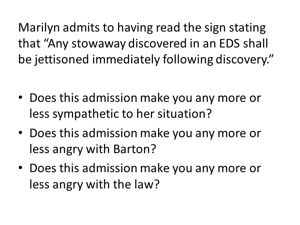 Marilyn admits to having read the sign stating that Any stowaway discovered in an EDS shall be jettisoned immediately following discovery.