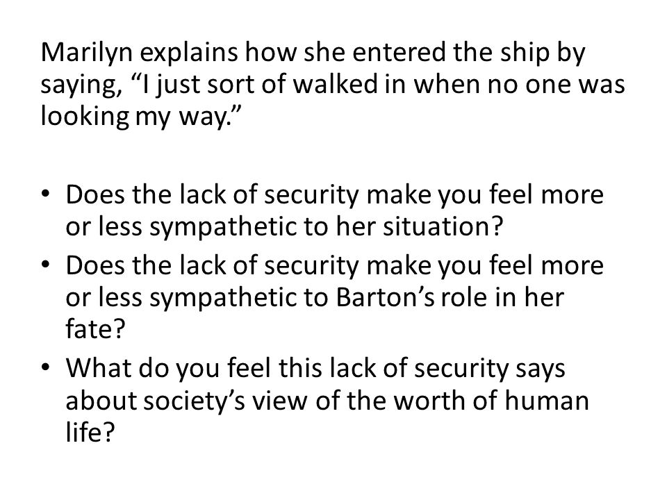 Marilyn explains how she entered the ship by saying, I just sort of walked in when no one was looking my way.