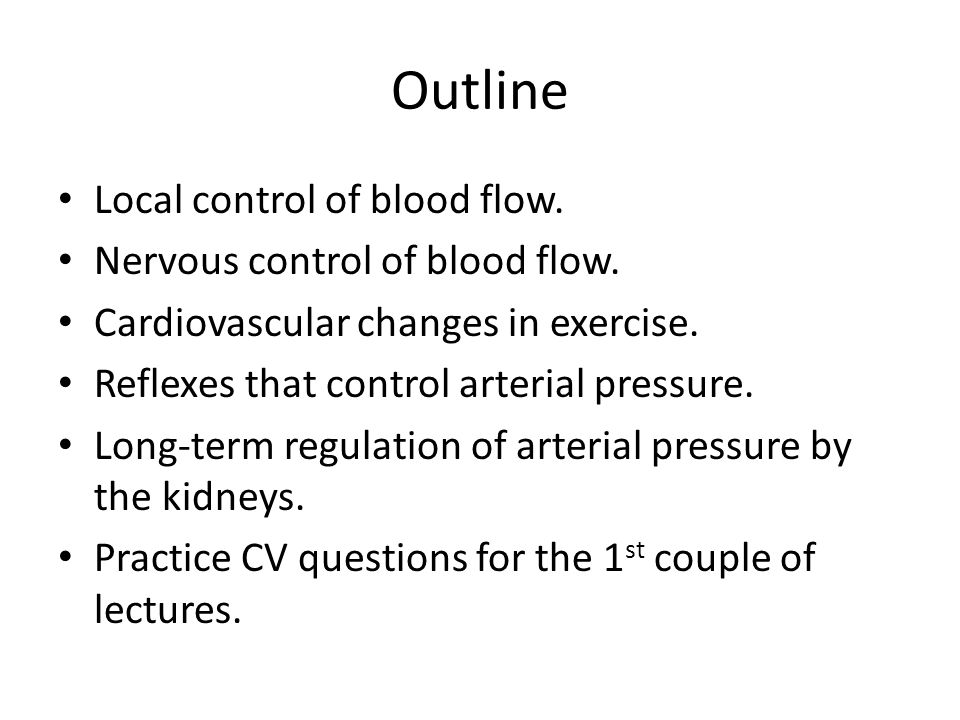 Outline Local control of blood flow. Nervous control of blood flow.