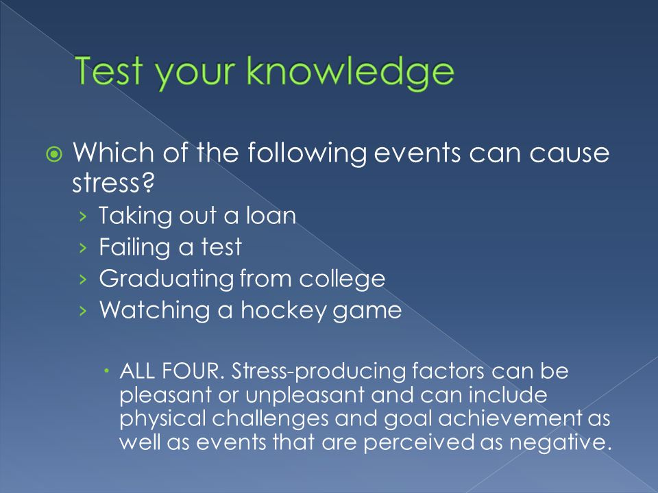 Test your knowledge Which of the following events can cause stress