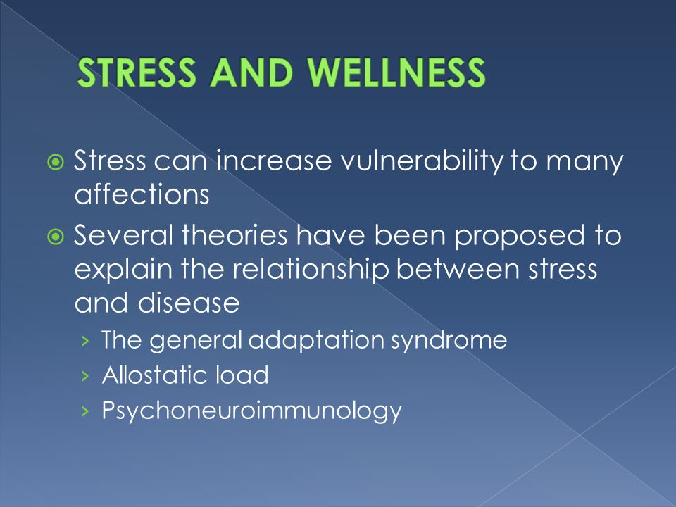 STRESS AND WELLNESS Stress can increase vulnerability to many affections.
