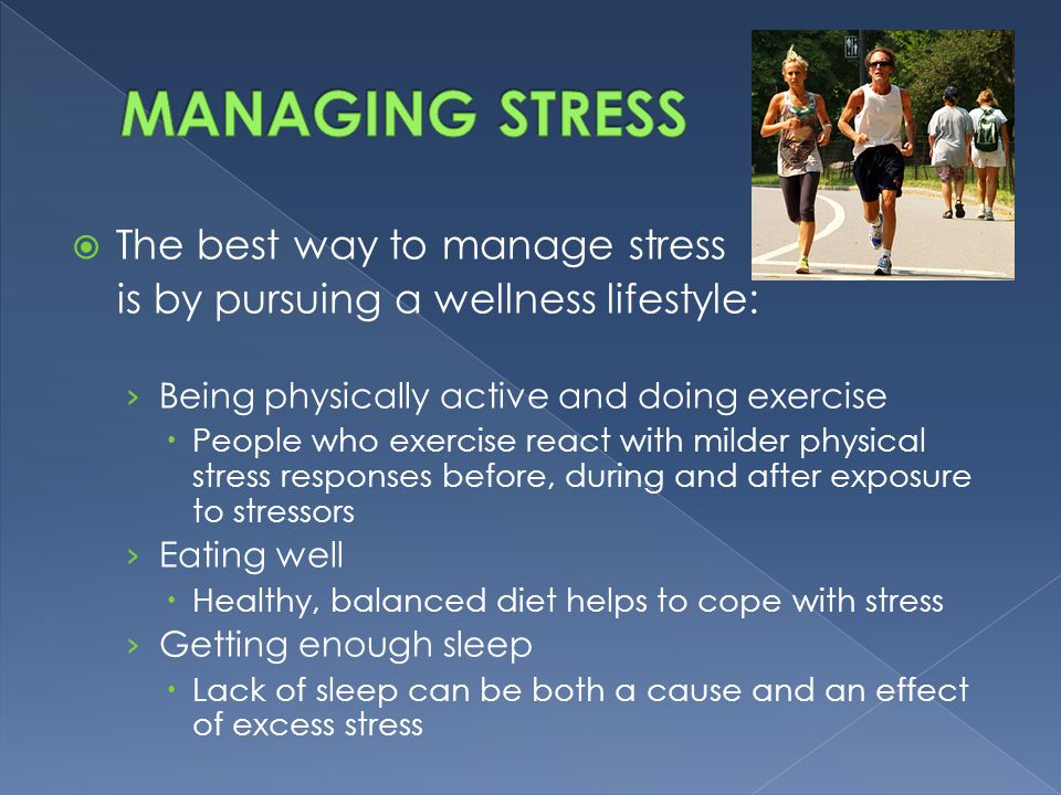 MANAGING STRESS The best way to manage stress