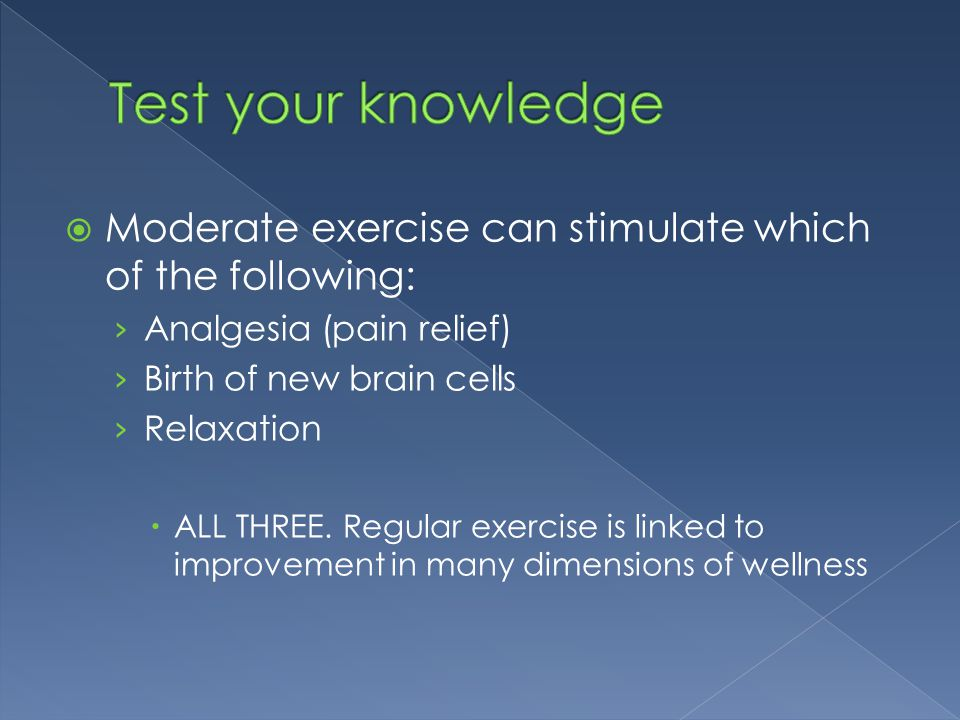 Test your knowledge Moderate exercise can stimulate which of the following: Analgesia (pain relief)