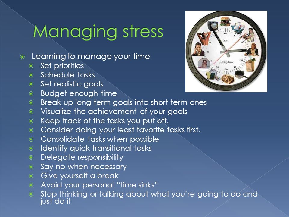 Managing stress Learning to manage your time Set priorities