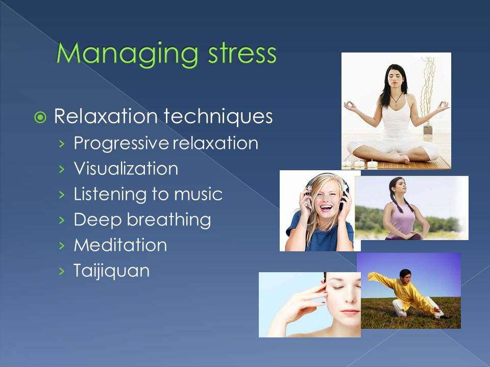 Managing stress Relaxation techniques Progressive relaxation