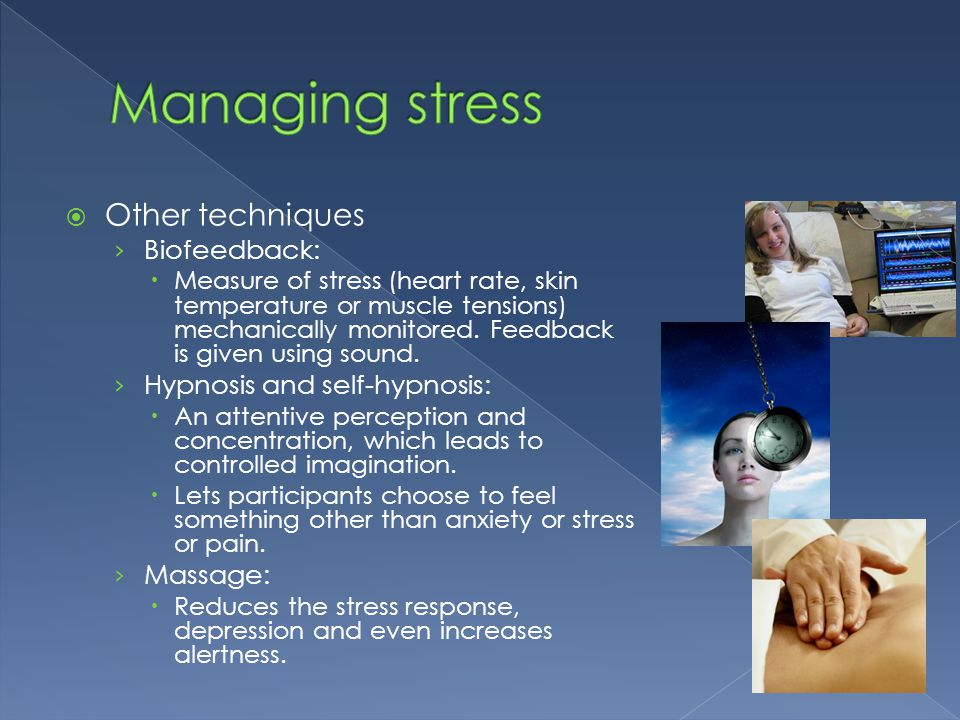 Managing stress Other techniques Biofeedback: