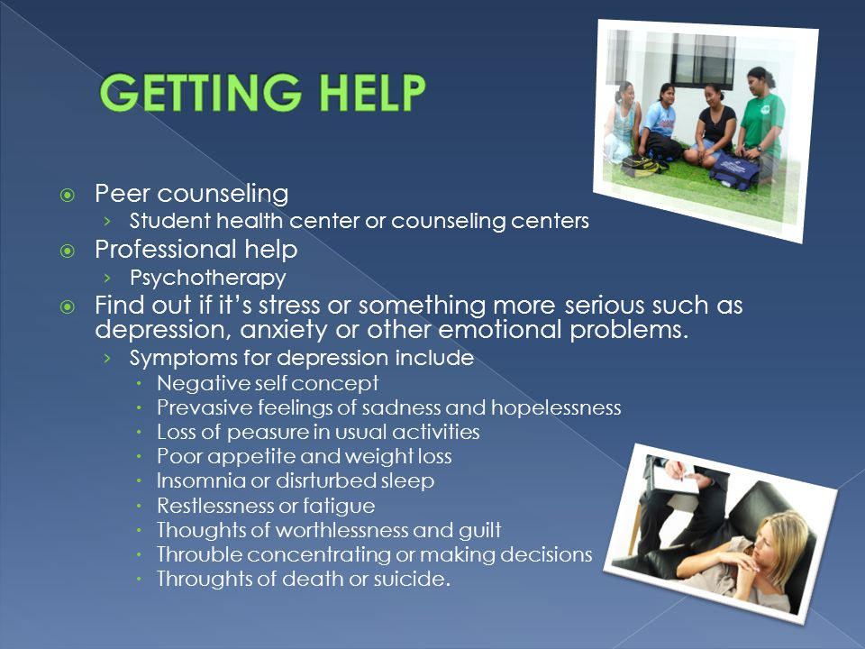 GETTING HELP Peer counseling Professional help