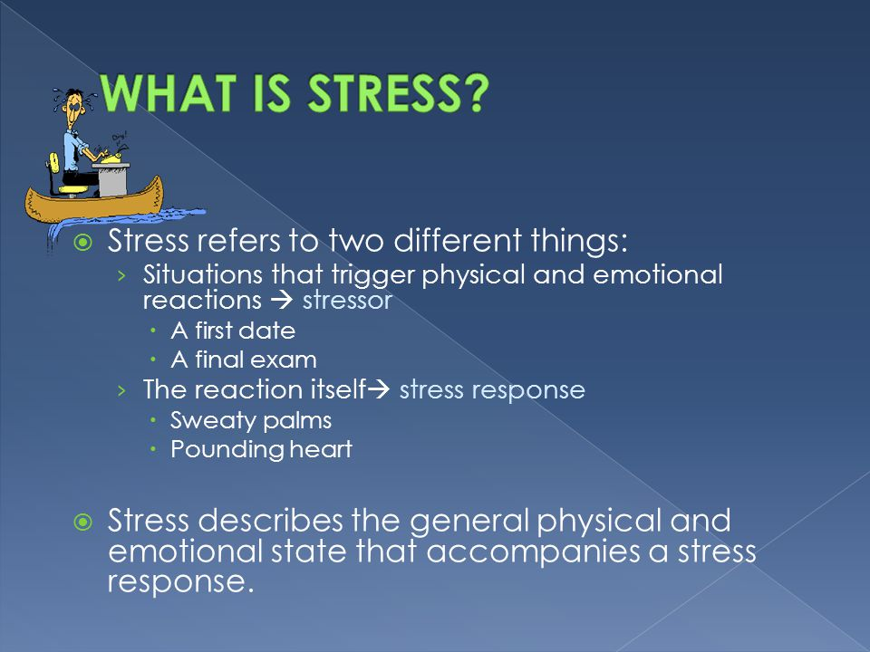 WHAT IS STRESS Stress refers to two different things: