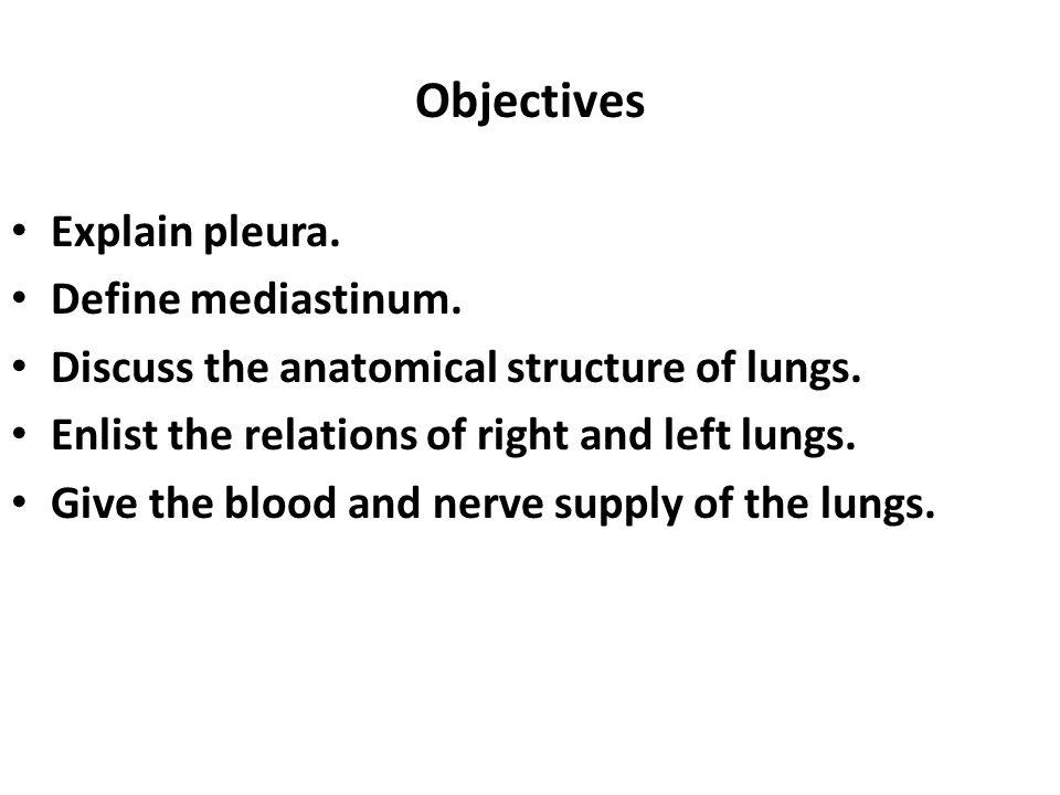 Objectives Explain pleura. Define mediastinum.