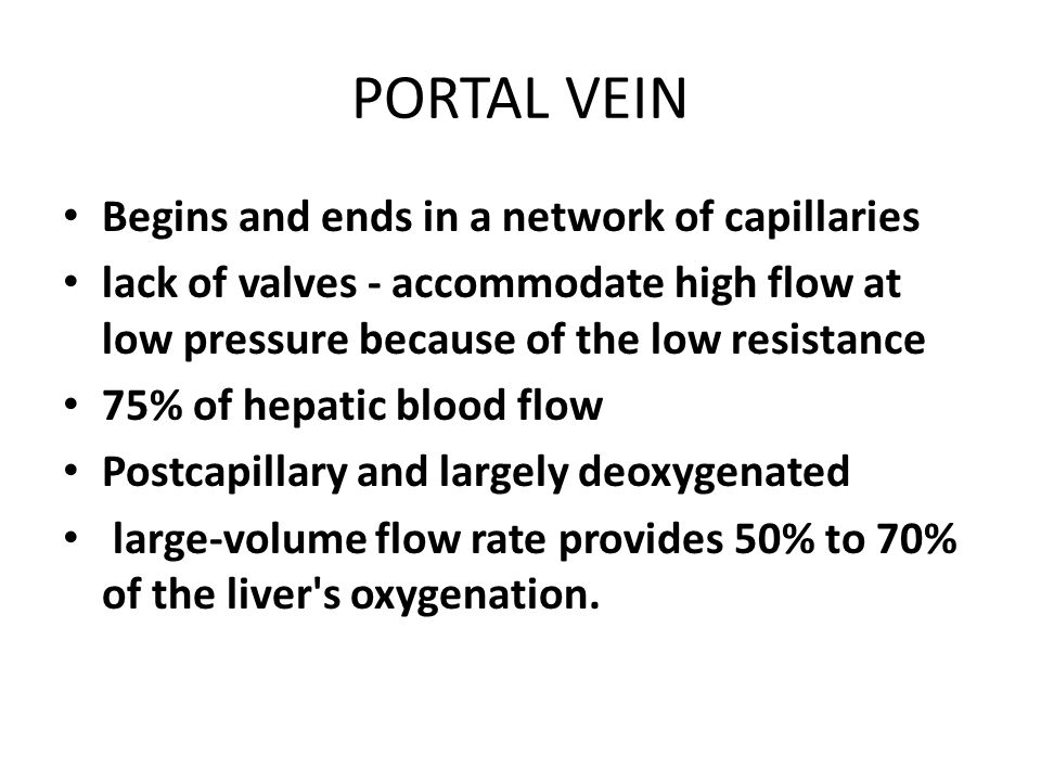 PORTAL VEIN Begins and ends in a network of capillaries