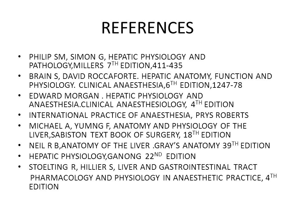 REFERENCES PHILIP SM, SIMON G, HEPATIC PHYSIOLOGY AND PATHOLOGY,MILLERS 7TH EDITION,411-435.