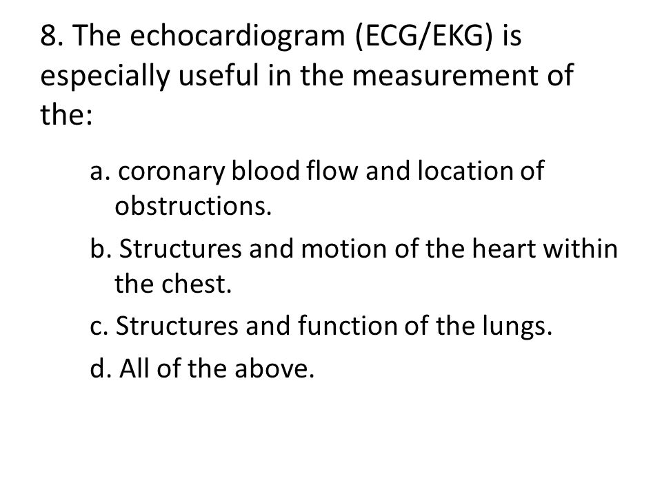 8. The echocardiogram (ECG/EKG) is especially useful in the measurement of the:
