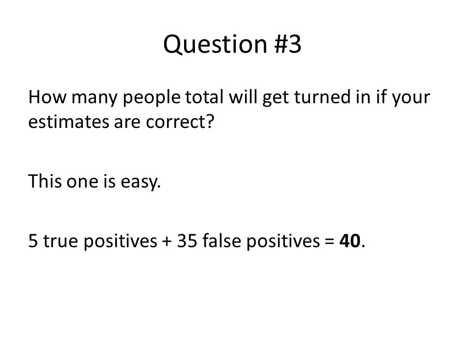 Question #3 How many people total will get turned in if your estimates are correct.