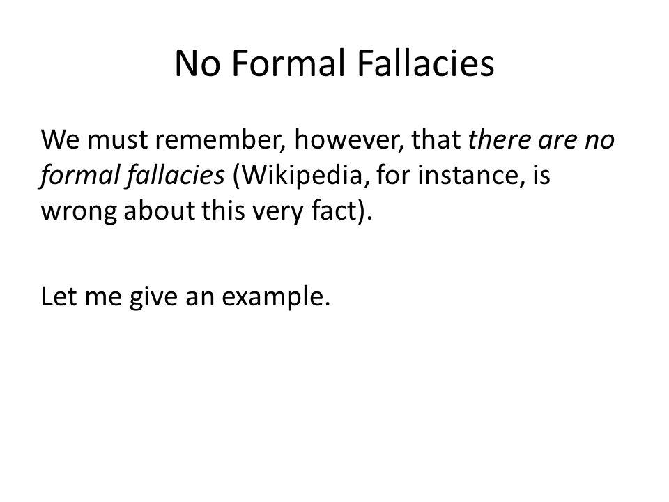 No Formal Fallacies