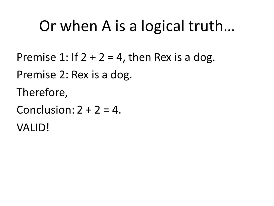Or when A is a logical truth…