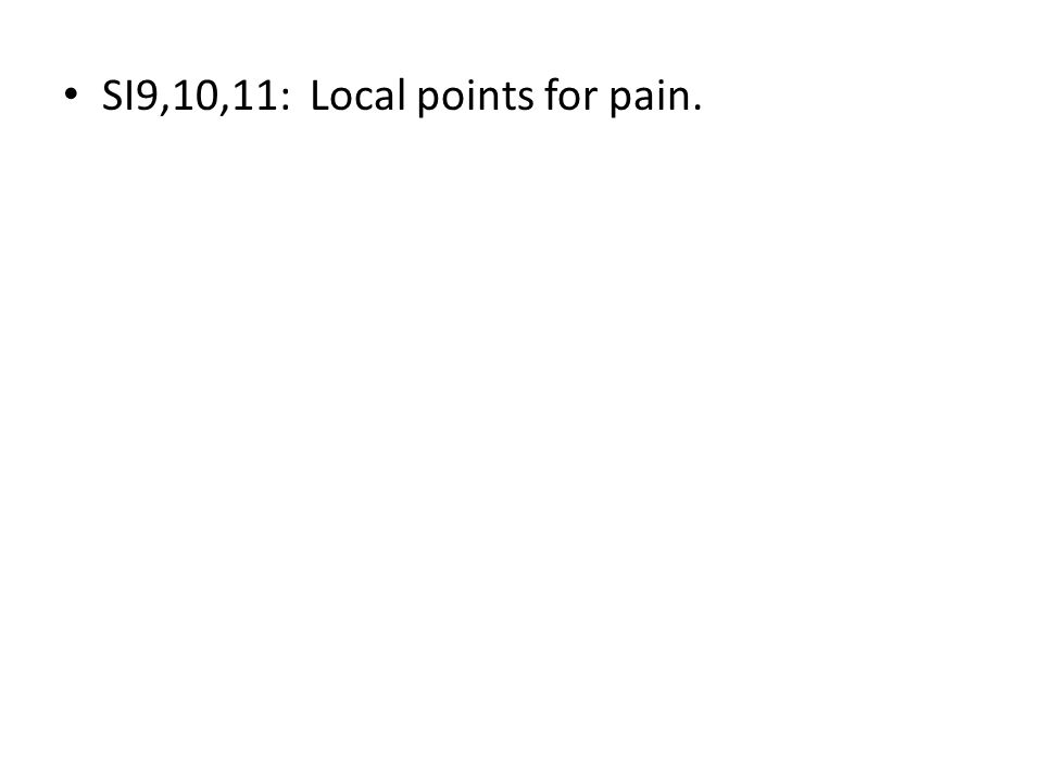 SI9,10,11: Local points for pain.