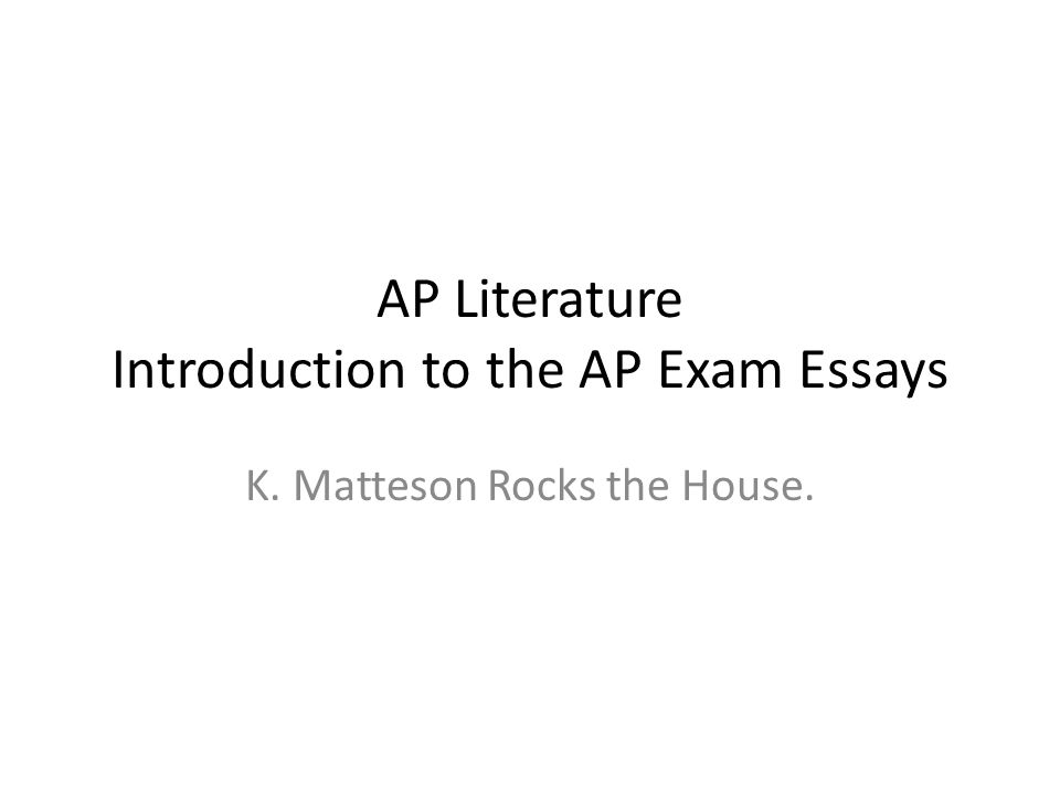 AP Literature Introduction to the AP Exam Essays