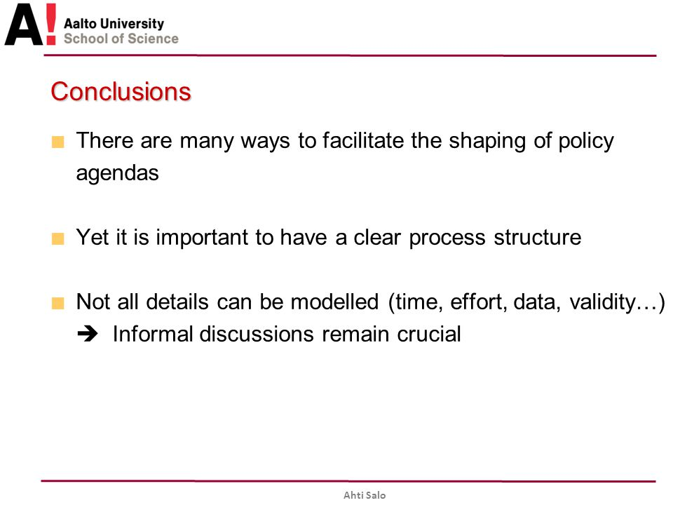 Conclusions There are many ways to facilitate the shaping of policy agendas. Yet it is important to have a clear process structure.