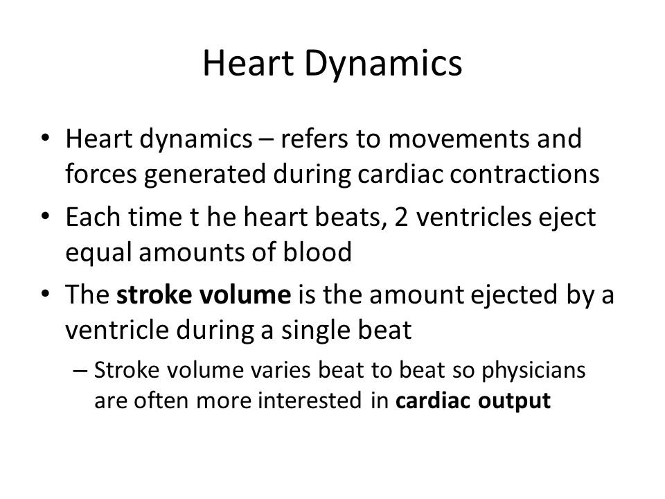 Heart Dynamics Heart dynamics – refers to movements and forces generated during cardiac contractions.