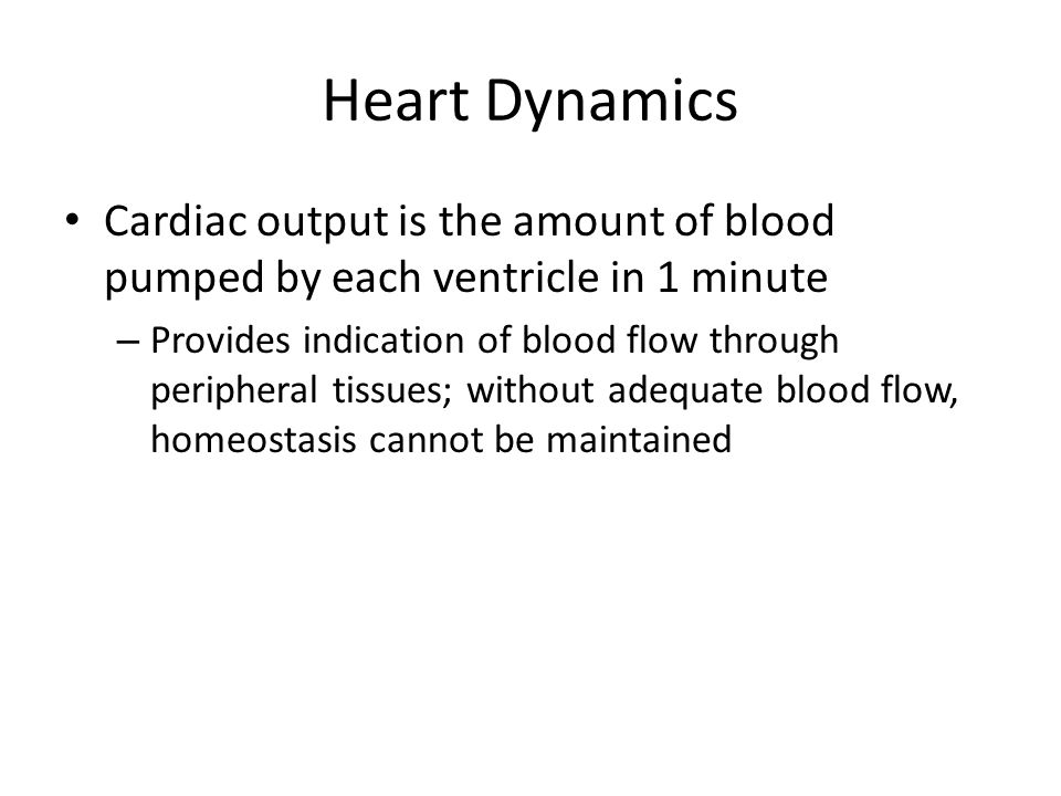 Heart Dynamics Cardiac output is the amount of blood pumped by each ventricle in 1 minute.