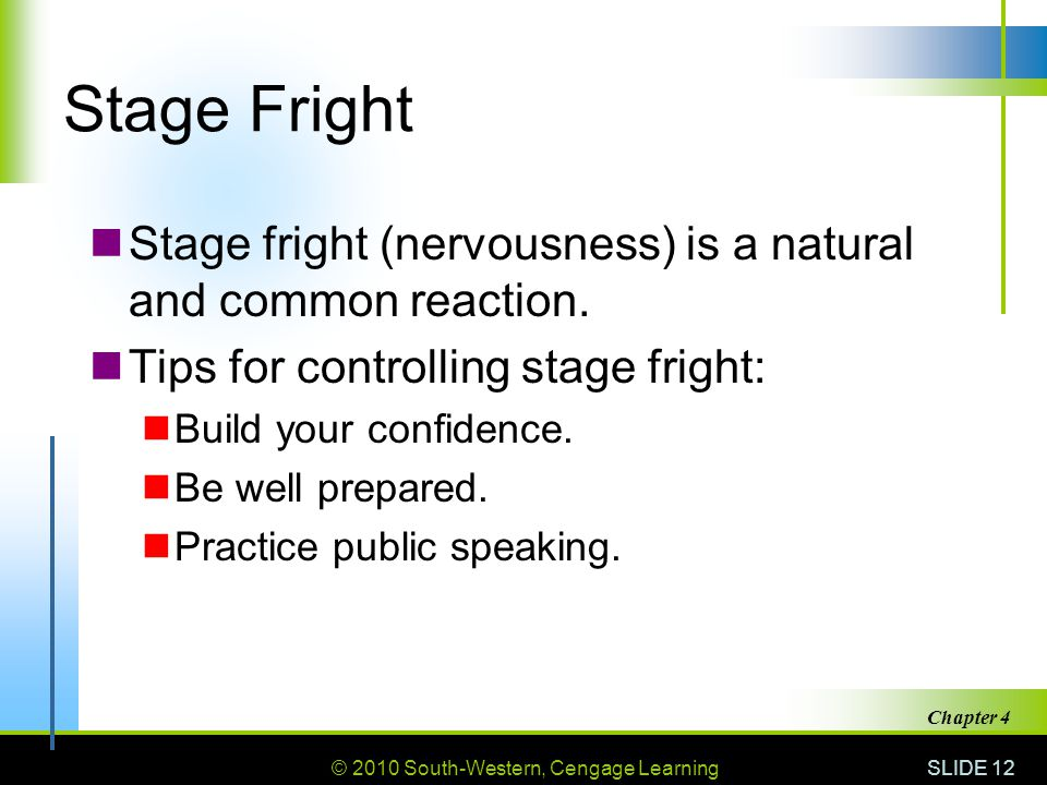 Stage Fright Stage fright (nervousness) is a natural and common reaction. Tips for controlling stage fright: