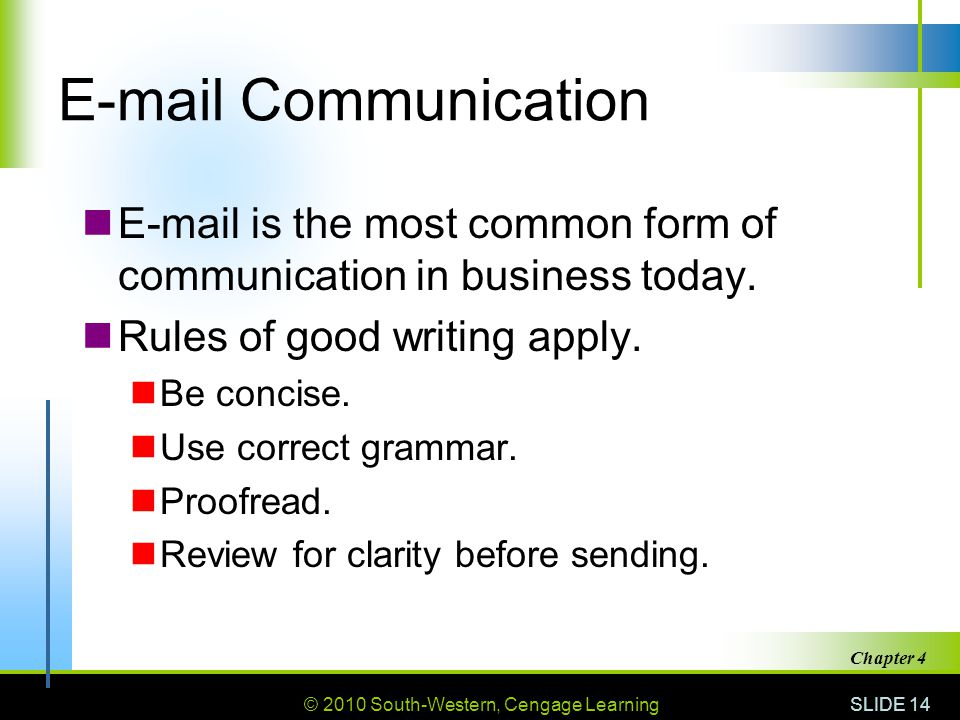E-mail Communication E-mail is the most common form of communication in business today. Rules of good writing apply.