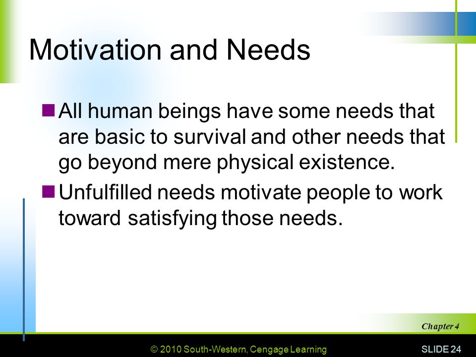 Motivation and Needs All human beings have some needs that are basic to survival and other needs that go beyond mere physical existence.