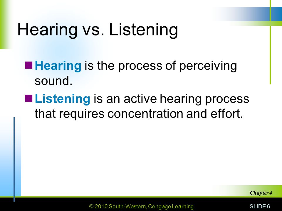 Hearing vs. Listening Hearing is the process of perceiving sound.