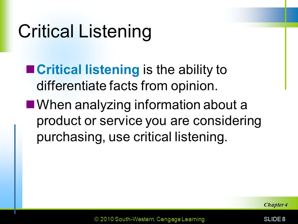 Critical Listening Critical listening is the ability to differentiate facts from opinion.