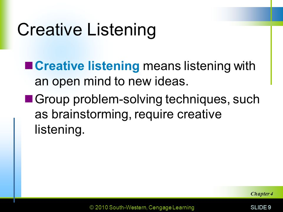 Creative Listening Creative listening means listening with an open mind to new ideas.