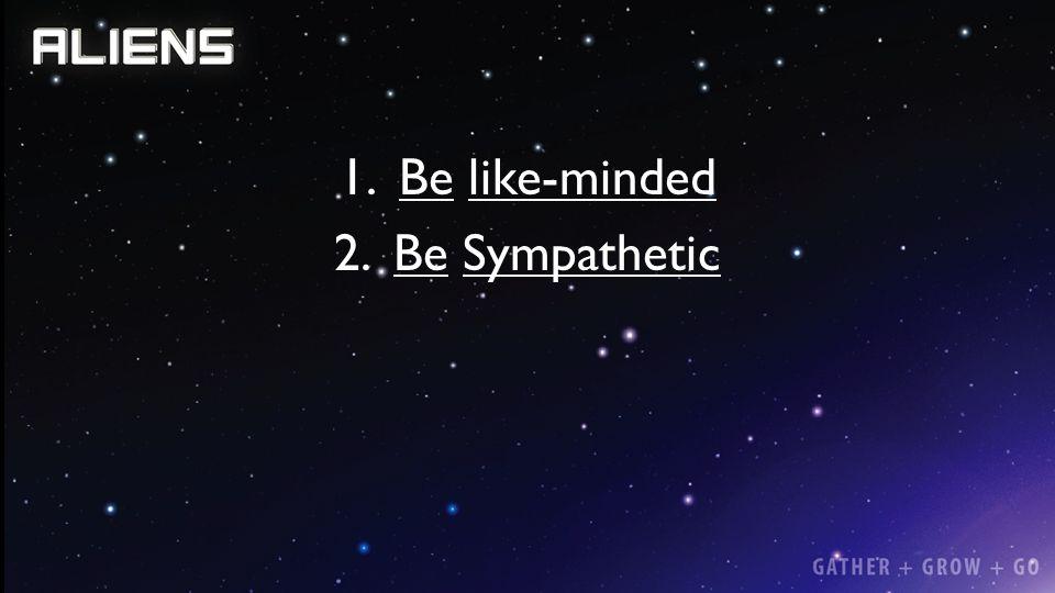 Be like-minded Be Sympathetic