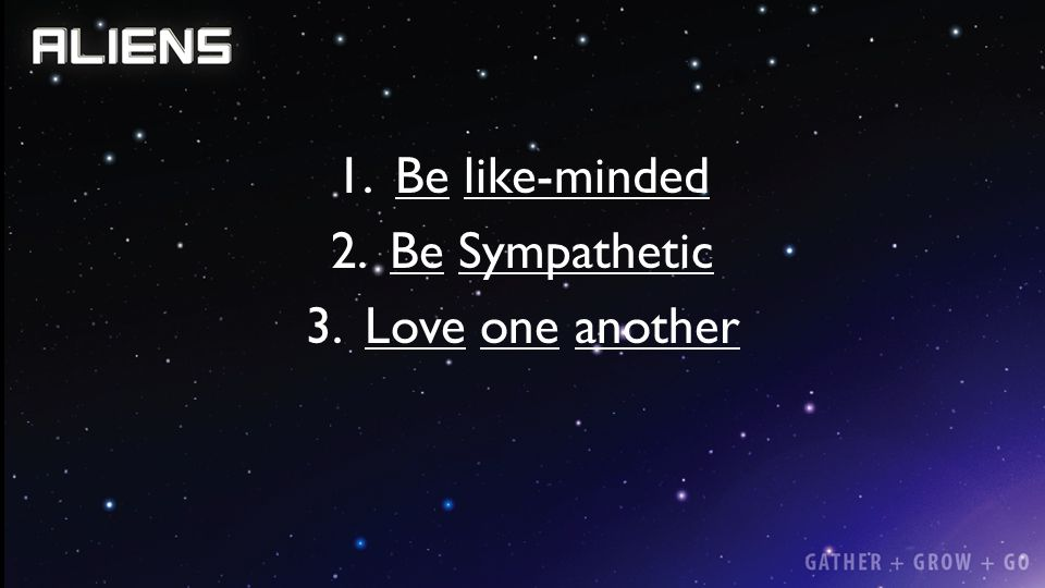 Be like-minded Be Sympathetic Love one another